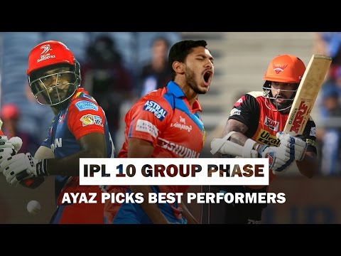 IPL 10 GROUP PHASE - AYAZ PICKS BEST PERFORMERS