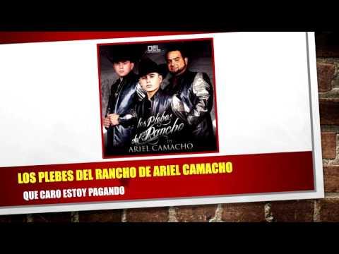 Los Plebes Del Rancho De Ariel Camacho - Que Caro Estoy Pagando (NUEVO TEMA 2016) + Link de Descarga