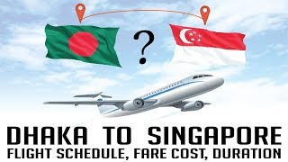 DHAKA TO SINGAPORE [Flight Schedule, Fare Cost, Duration] Travel Info