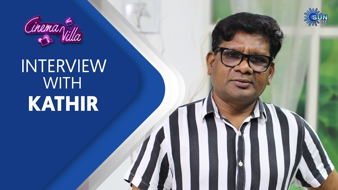 Exclusive Interview with Director Kathir | Cinema Villa | Sun Life