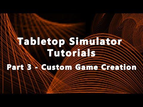 Tabletop Simulator Tutorials Part 3 - Custom Game Creation (2017)