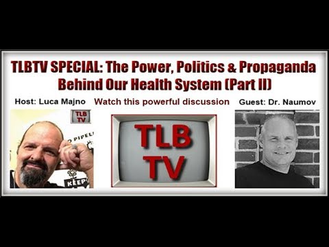 TLBTV SPECIAL: Power, Politics & Propaganda behind our Health System (Part II)
