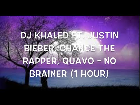 DJ Khaled - No Brainer 1 Hour  ft Justin Bieber Chance the Rapper Quavo