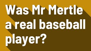 Was Mr Mertle a real baseball player?