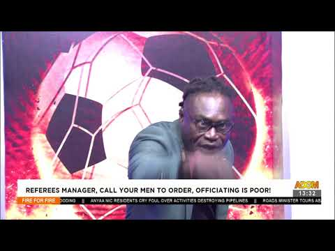 Referees managers, call your men to order, officiating is poor! - Fire 4 Fire (24-6-21)