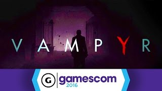 Vampyr's Gamescom Demo Has Some Interesting Ideas