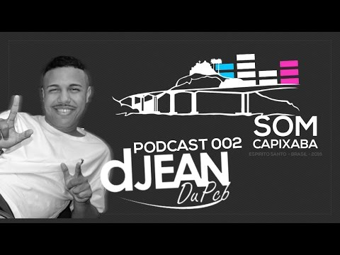 PODCAST 002 DJ JEAN DU PCB | SOM CAPIXABA