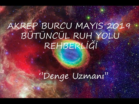 AKREP BURCU MAYIS 2019 BÜTÜNCÜL (HOLİSTİK) RUH YOLU REHBERLİĞİ 💌🌸🌼