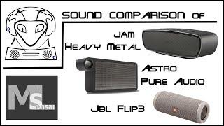 Sound Comparison - Astro Pure Audio vs. JAM Heavy Metal vs. JBL Flip 3 (120$ class)