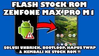 Flash Stock ROM Asus Zenfone Max Pro M1 ~Bootloop, Remove TWRP, & Unbrick~