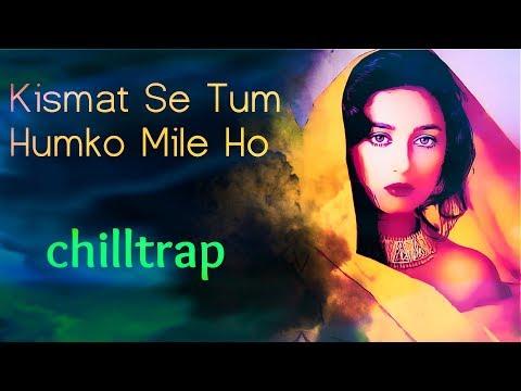 Kismat Se Tum Humko Mile Ho 🎧 Indian ChillTrap