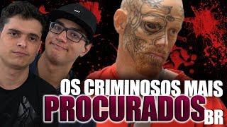 OS CRIMINOSOS MAIS PROCURADOS DO BRASIL