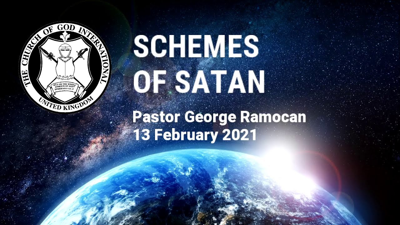 CGI UK - 13 Feb 2021 - Schemes of Satan - Pastor George Ramocan