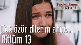 Fazilet Hanım ve Kızları 13. Bölüm - Çok Özür Dilerim Anne...