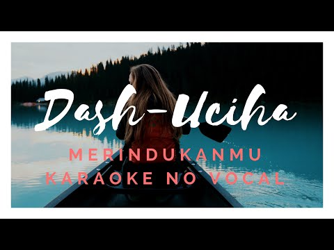 DASH UCIHA - MERINDUKANMU KARAOKE NO VOCAL