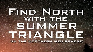 Find North with the Stars - The Summer Triangle - Celestial Navigation (Northern Hemisphere)