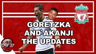 """All You Need To Know"" Manuel Akanji And Leon Goretzka Latest Updates #LFC"