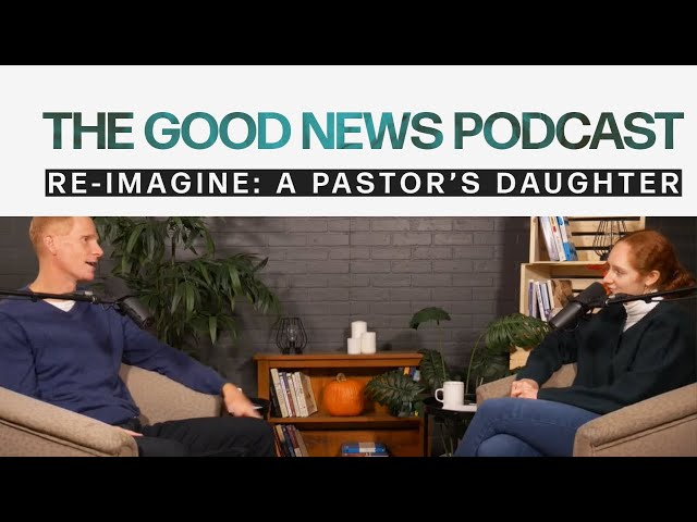 Re-Imagine A Pastor's Daughter W/ Leah Holtom - Ep6