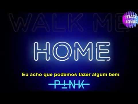 Pink - Walk Me Home (Tradução) (Legendado)