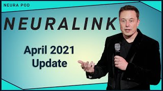 Neuralink Update - April 2021