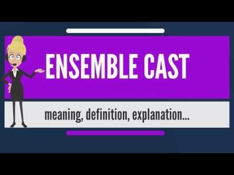 What is ENSEMBLE CAST? What dos ENSEMBLE CAST mean? ENSEMBLE CAST meaning & explanation