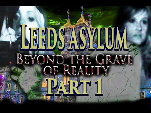 Beyond The Grave Of Reality - Episode 2 - Leeds Asylum Thackray Museum - Part 1