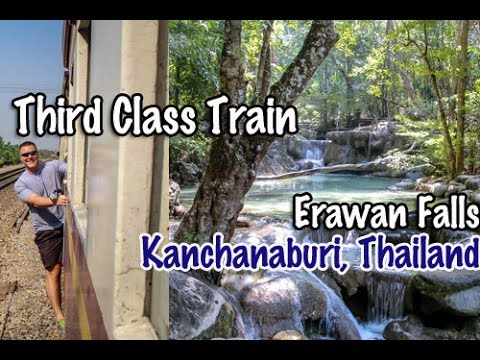 Third Class Train to Kanchanburi, Thailand, Erawan Falls National Park, & River Kwai
