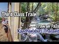 Third Class Train to Kanchanburi, Thailand, Erawan Falls National Park, & River Kwai