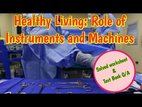 Healthy Living:Role of Instruments and Machines | Chapter 12 |4 September 2020