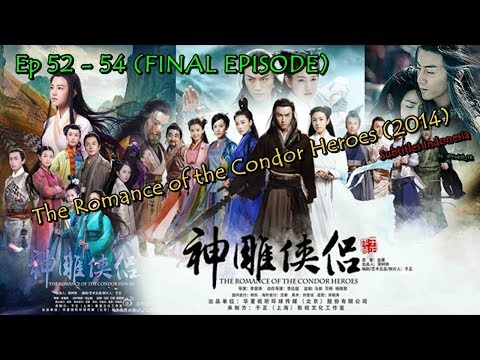 The Romance Of The Condor Heroes (2014) | Ep 52 - 54 (FINAL EPISODE) | Subtitles Indonesia