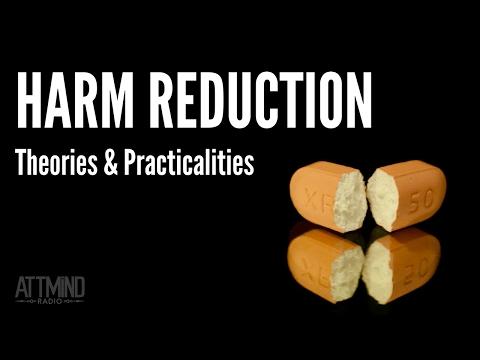 Harm Reduction: Theories & Practicalities W Paul Brooks ~ ATTMind Ep. 31