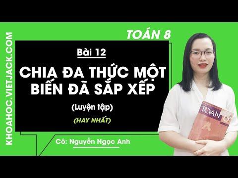 Toán 8 - Bài 12 - Chia đa thức một biến đã sắp xếp (Luyện tập) - Cô Nguyễn Ngọc Ánh (HAY NHẤT)