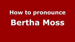 How to pronounce Bertha Moss (Spanish/Argentina) - PronounceNames.com