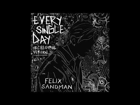 FELIX SANDMAN - EVERY SINGLE DAY (Orchestral Version) [Official Audio]
