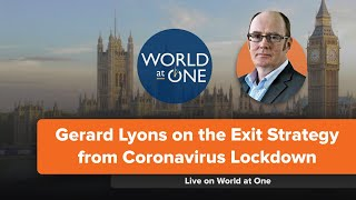 Gerard Lyons on the Exit Strategy from Coronavirus Lockdown