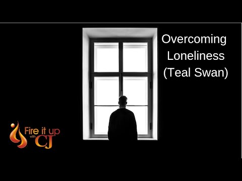 Overcoming Loneliness (Teal Swan)