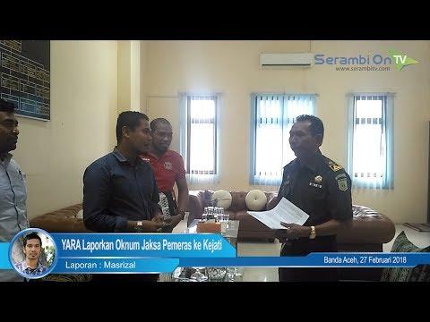 VIDEO: YARA Laporkan Oknum Jaksa Pemeras ke Kejati Aceh