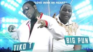 LOVE INNA MI HEART - TIKO T & BIG PUN