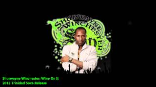 Shurwayne Winchester : WINE ON IT [2012 Dancehall Release][Overproof Riddim]
