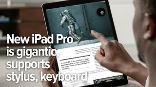 new ipad pro is huge supports keyboard and pressure sensitive stylus