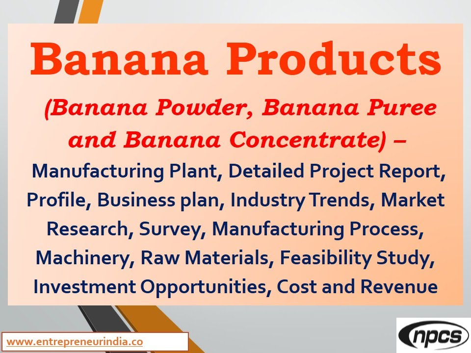 Banana Products(Banana Powder  Puree) -Manufacturing Plant,Detailed - manufacturing project report