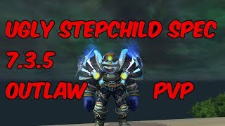UGLY STEPCHILD SPEC - 7.3.5 Outlaw Rogue PvP - WoW Legion