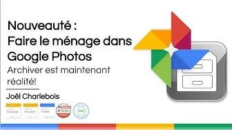 Nouveauté : Faire le ménage dans Google Photos à l'aide de l'Archive