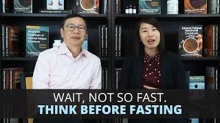 Wait, Not so Fast. Think before fasting.