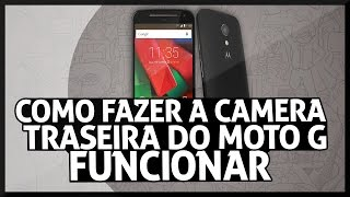 ERRO NA CAMERA TRASEIRA DO MOTO G2 FUNCIONAR #01