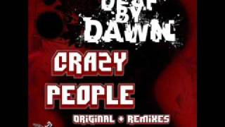 Deaf By Dawn - Crazy People (Dave Scorp