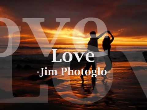 love - Jim Photoglo with lyrics