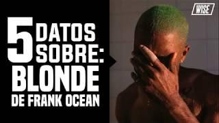 5 Datos Sobre: Blonde de Frank Ocean | Wise Subs