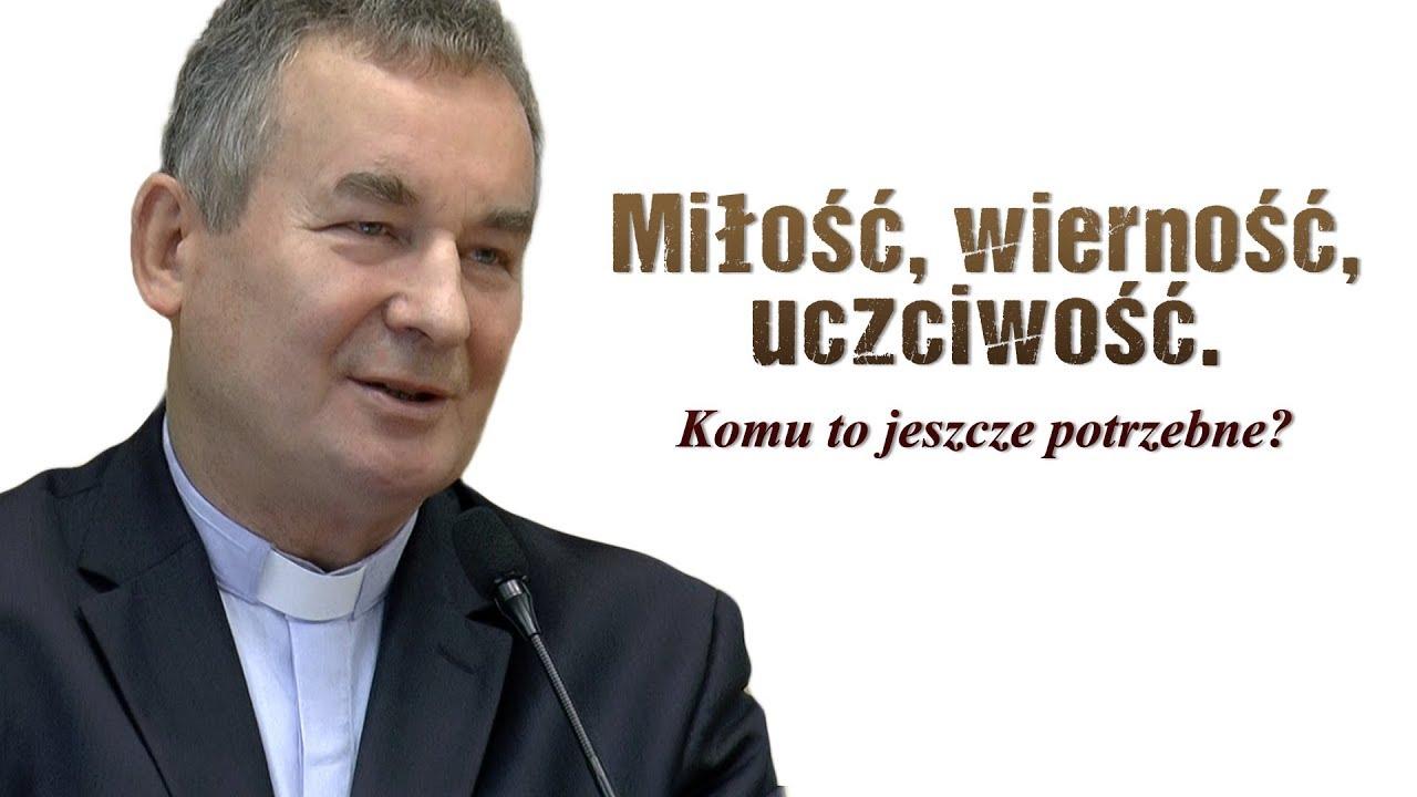 ks. Marek Dziewiecki – Miłość, wierność, uczciwość. Komu to jeszcze potrzebne?