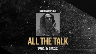 NAFE SMALLZ TYPE BEAT - ALL THE TALK (Prod. by Deasus)